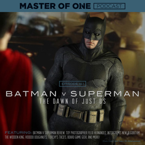 Episode 14.1: Batman v Superman - The Dawn of Just Us
