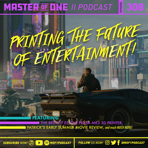 Episode 308: Printing the Future of Entertainment!