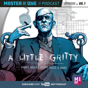 Episode 88.1: A Little Gritty: Games, Movies, Happy Faces, & More!