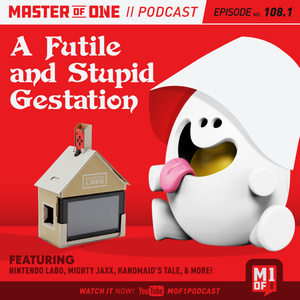 Episode 108.1: A Futile and Stupid Gestation