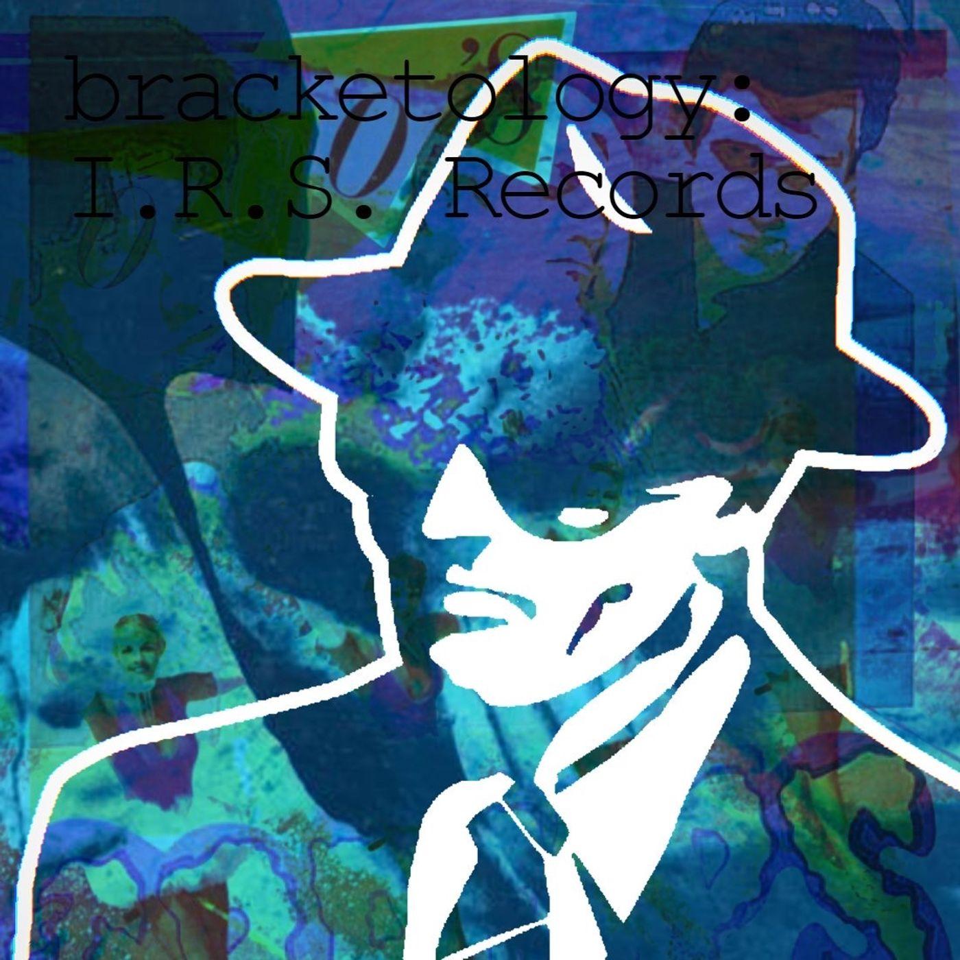 Bracketology: I.R.S. Records w/ Anne Lepore (The Machine Shop)