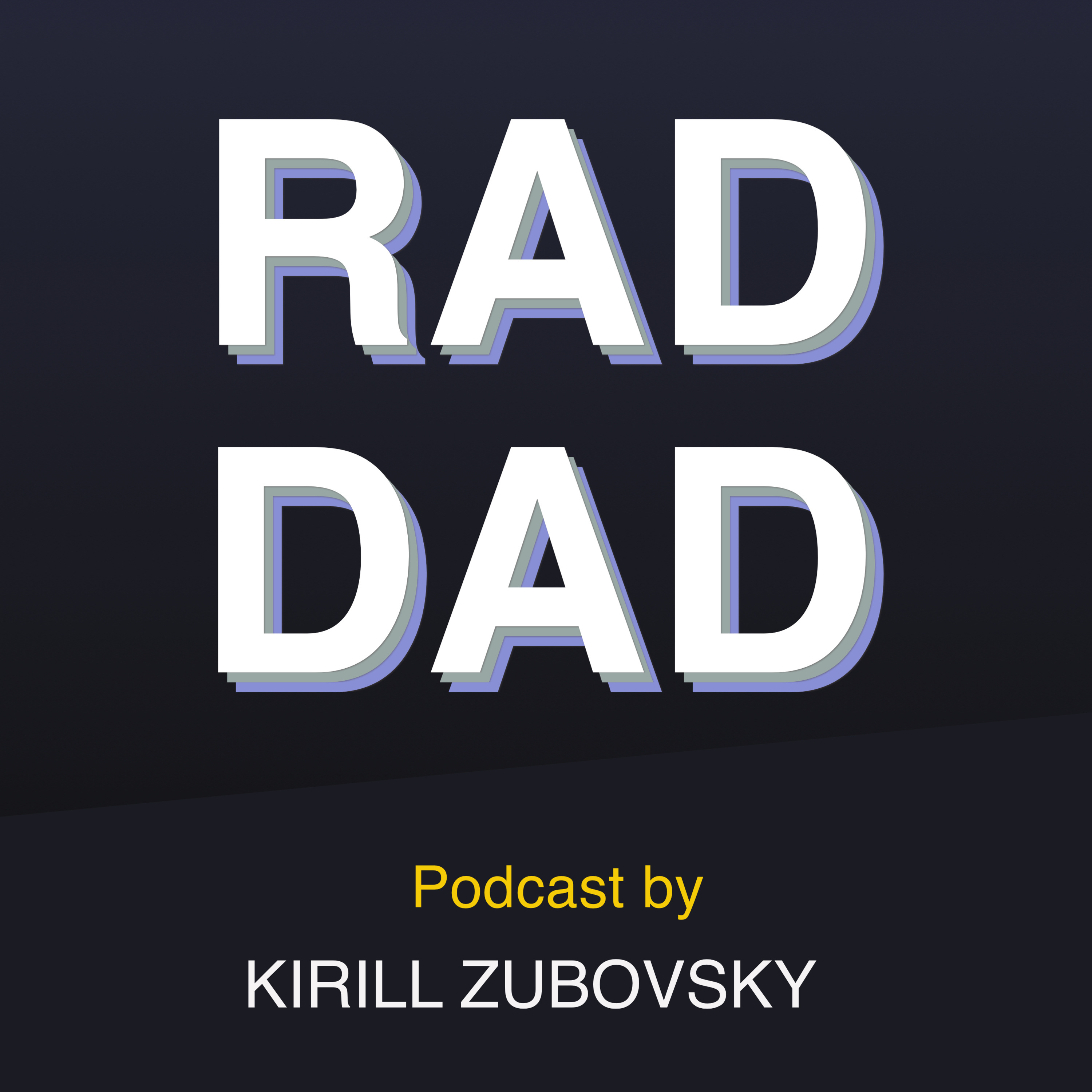Rad Dad, hosted by Kirill Zubovsky