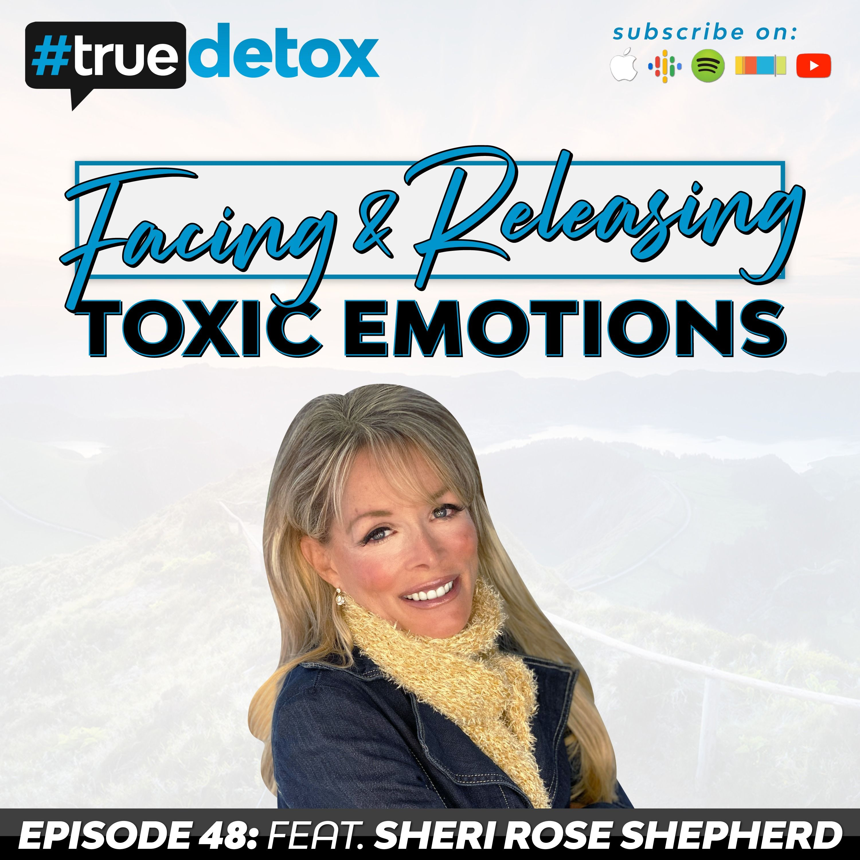 Facing And Releasing Toxic Emotions With Sheri Rose Shepherd