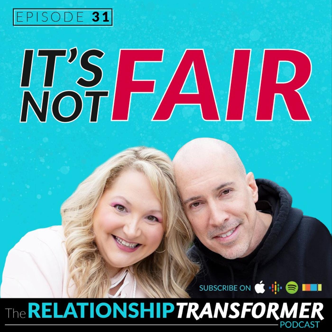 Relationship Transformers - 31: It's Not Fair