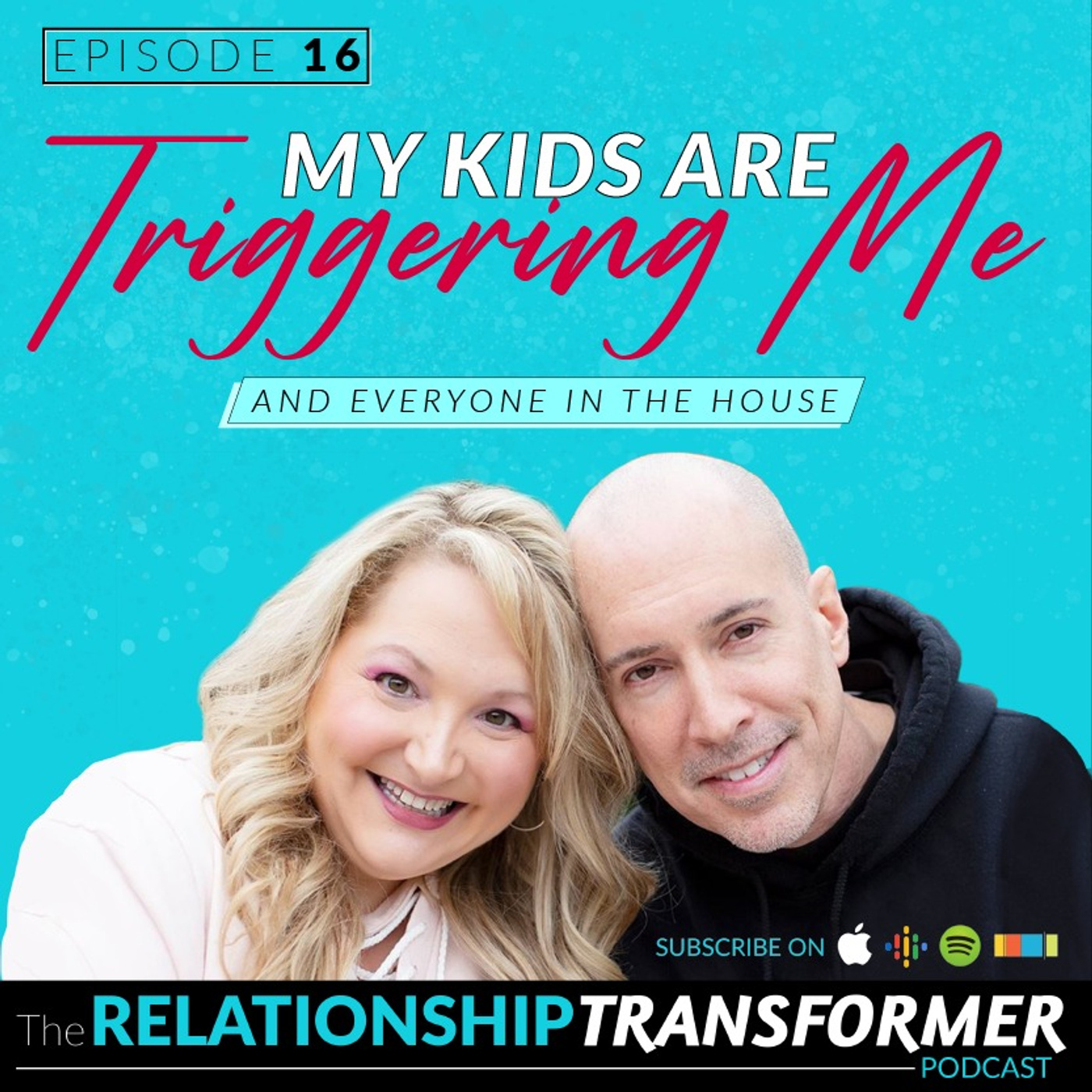Relationship Transformers - 16: My Kid is Triggering Me (And Everyone In The House)