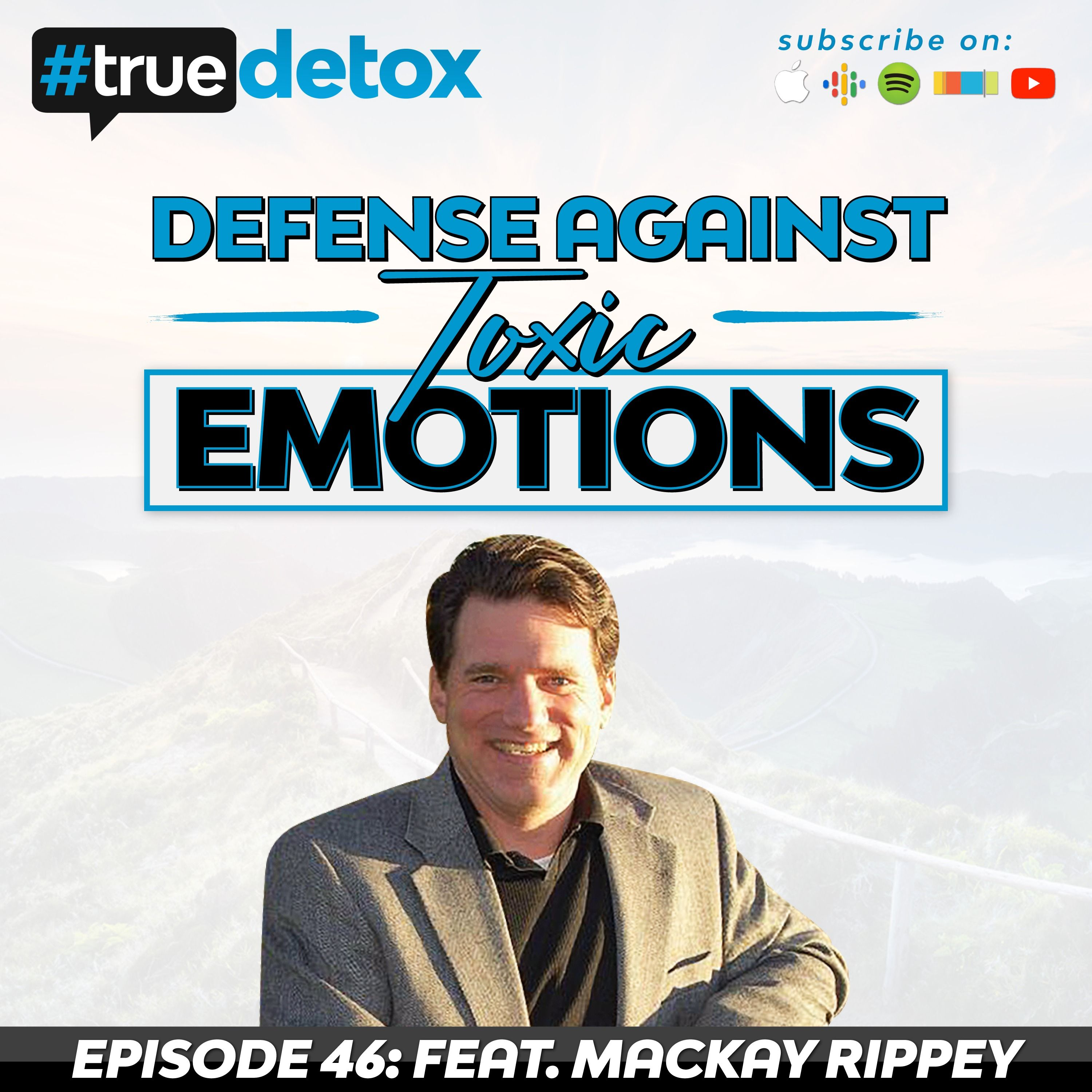 Defense Against Toxic Emotions With Mackay Rippey