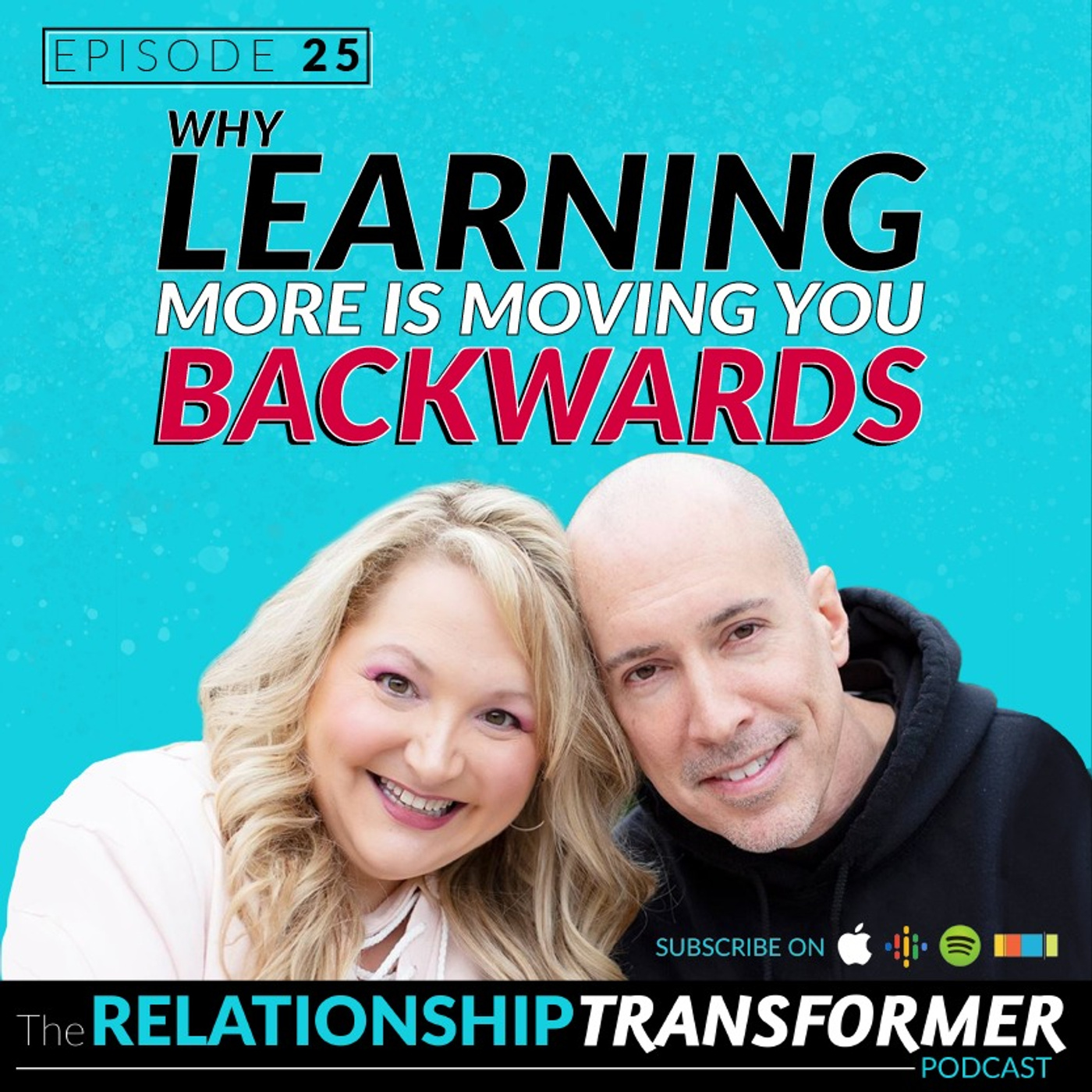 Relationship Transformers - 25: Why Learning MORE Is Moving You Backward