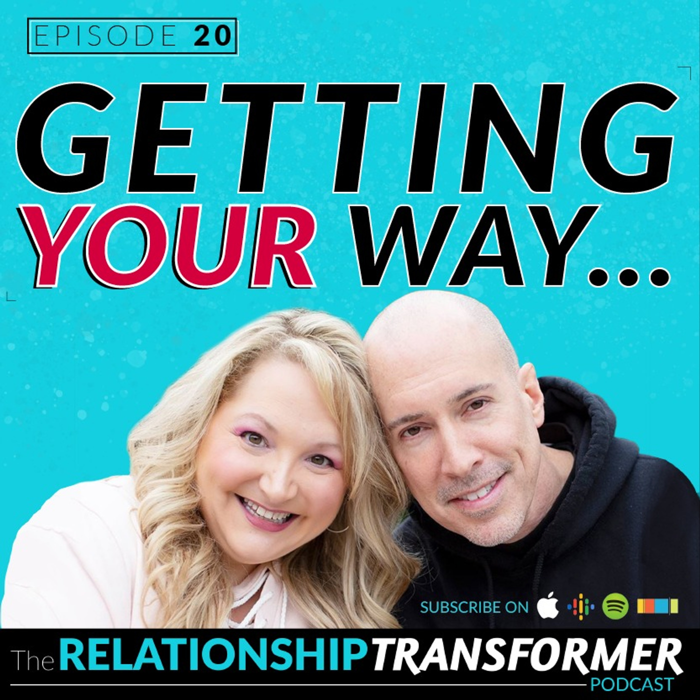 Relationship Transformers - 20: Getting Your Way