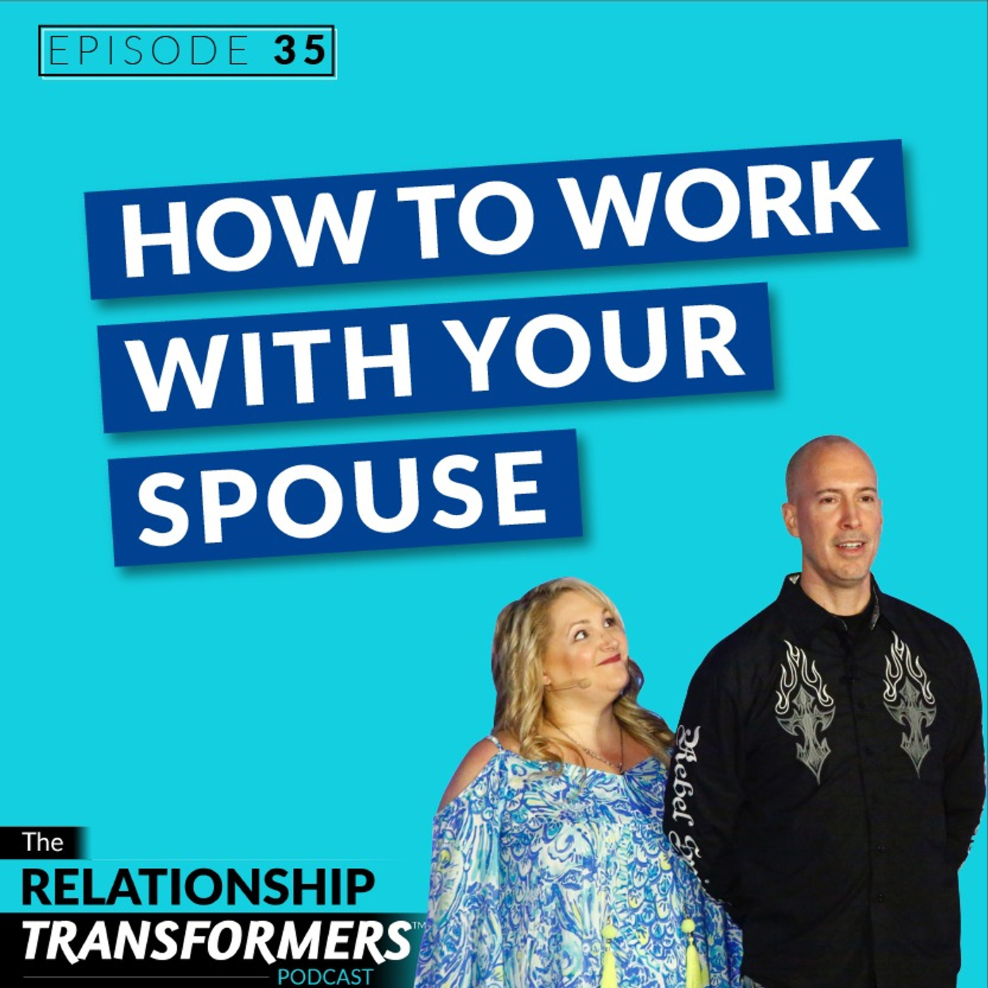 Relationship Transformers - 35: How To Work With Your Spouse