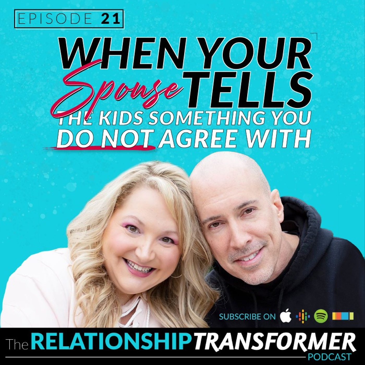 Relationship Transformers - 21: When Your Spouse Tells The Kids Something You Do Not Agree With
