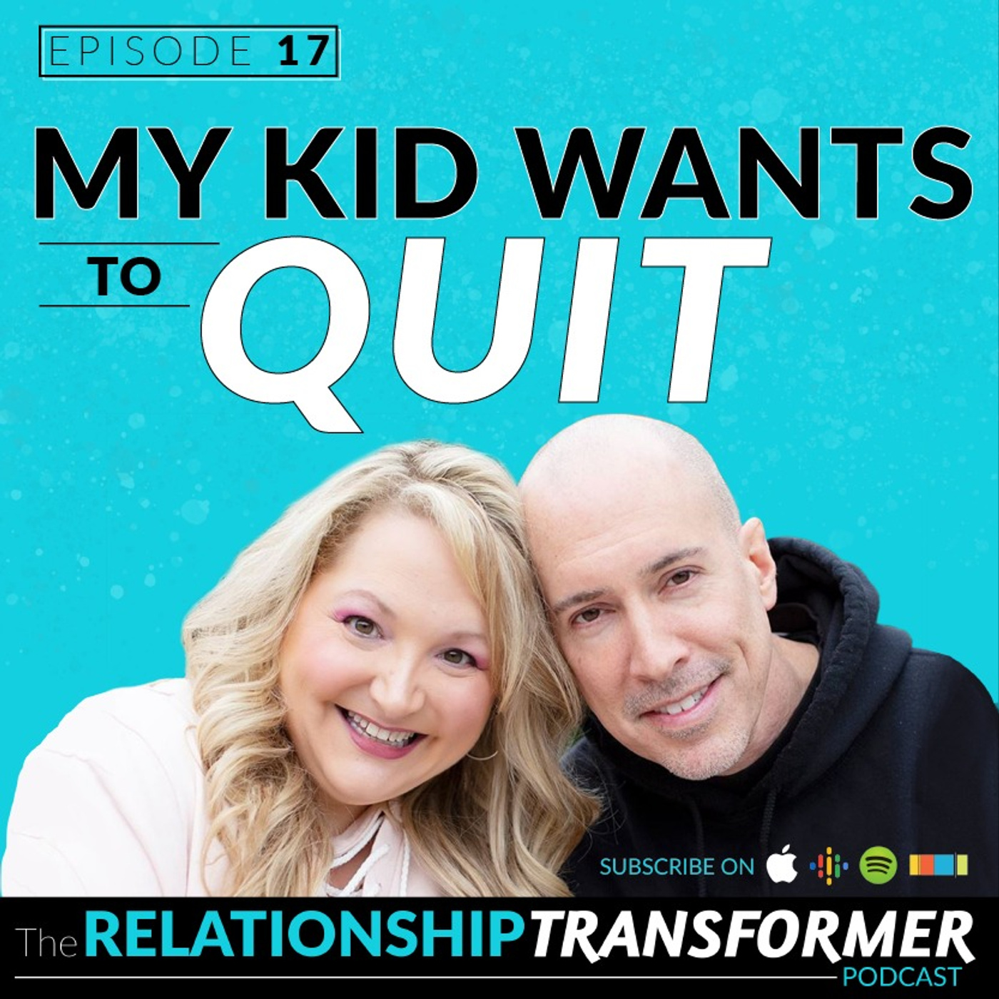 Relationship Transformers - 17: What If My Kid Wants To QUIT?