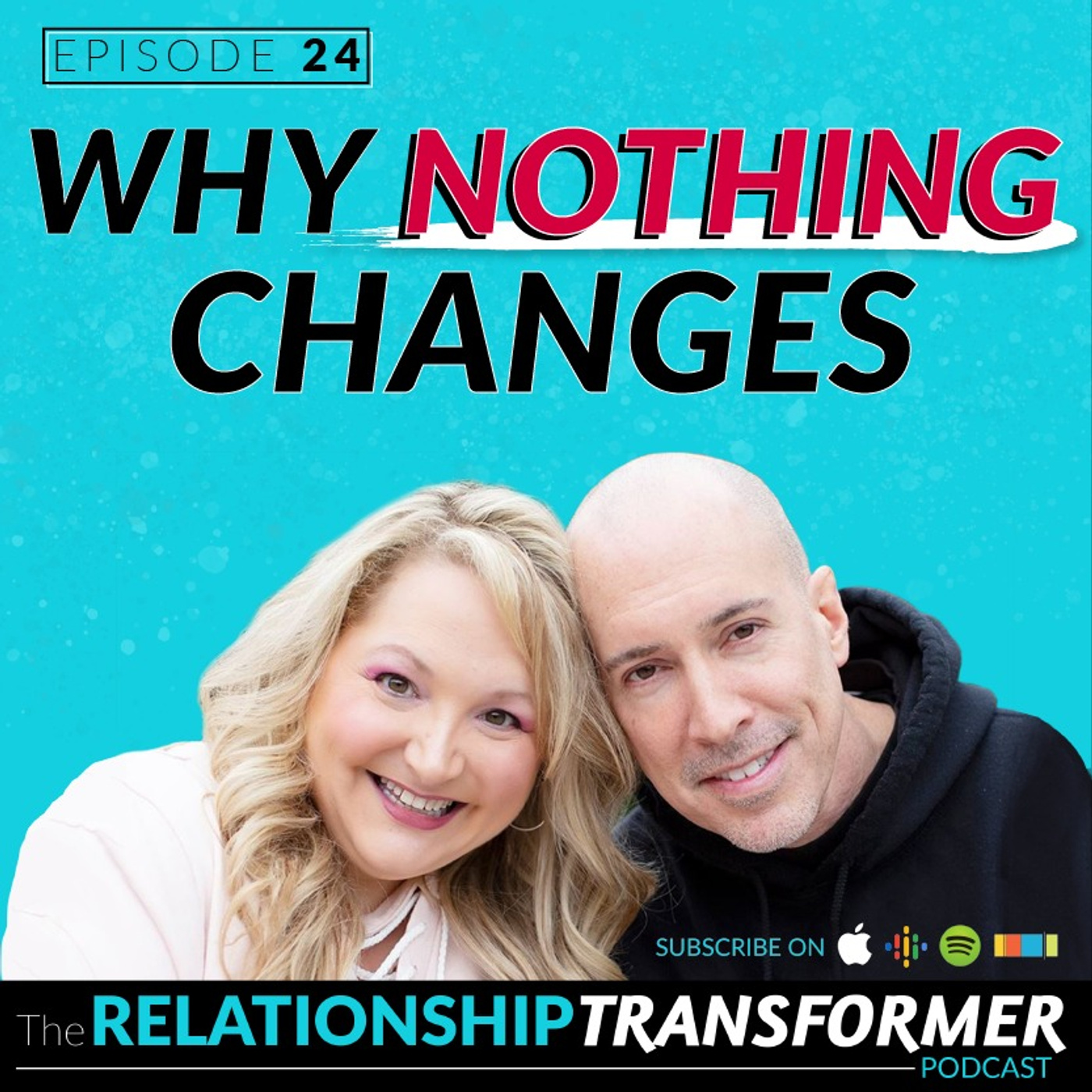Relationship Transformers - 24: Why Nothing Changes