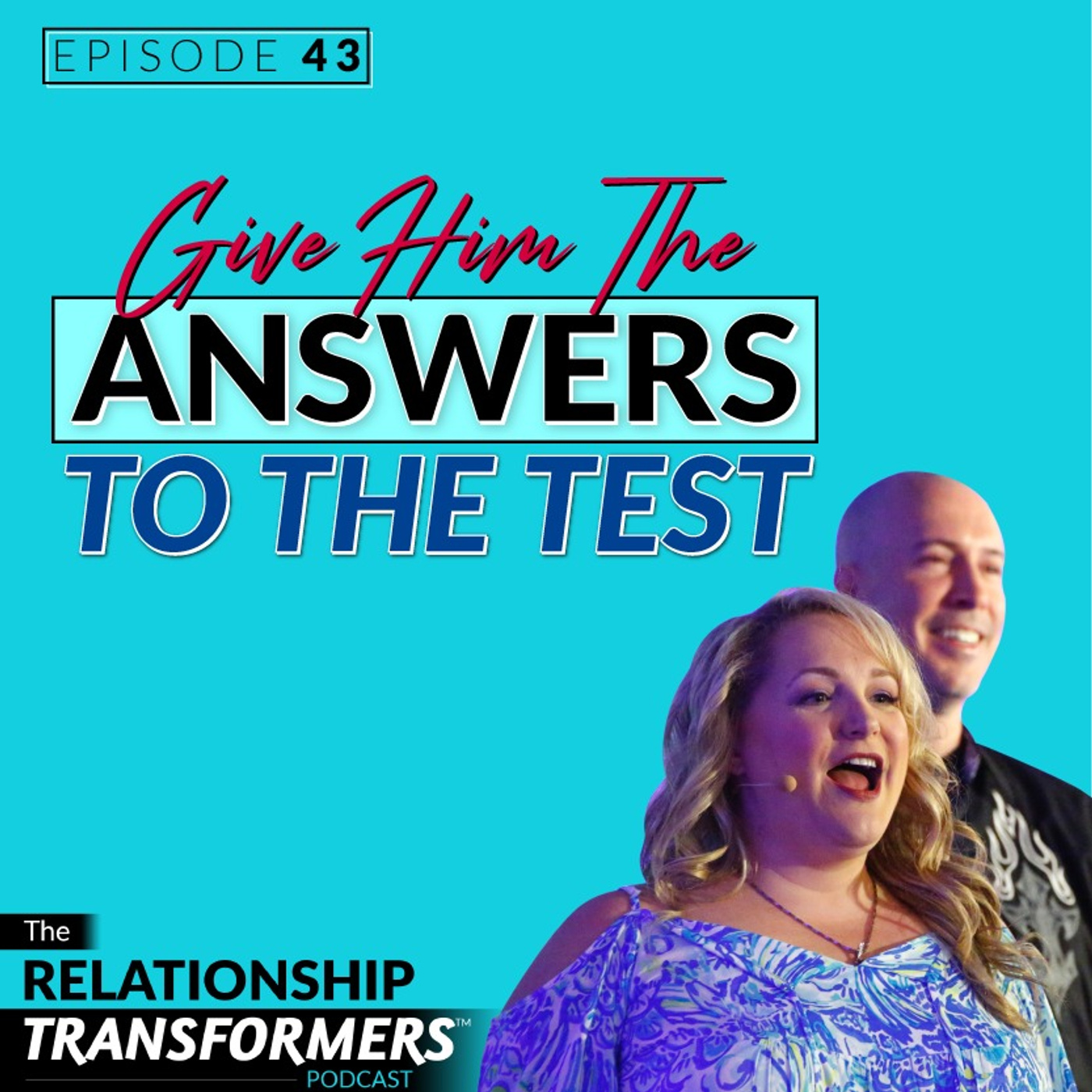 Relationship Transformers - 43: Give Him The Answers To The Test
