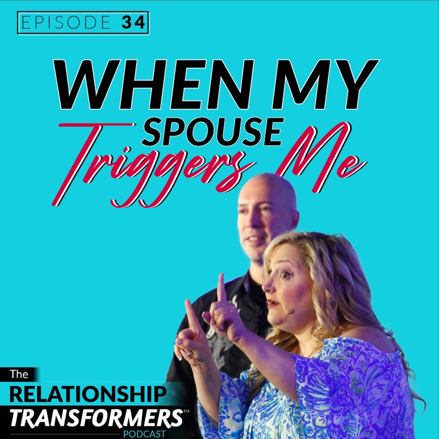 Relationship Transformers - 34: My Spouse Triggers Me