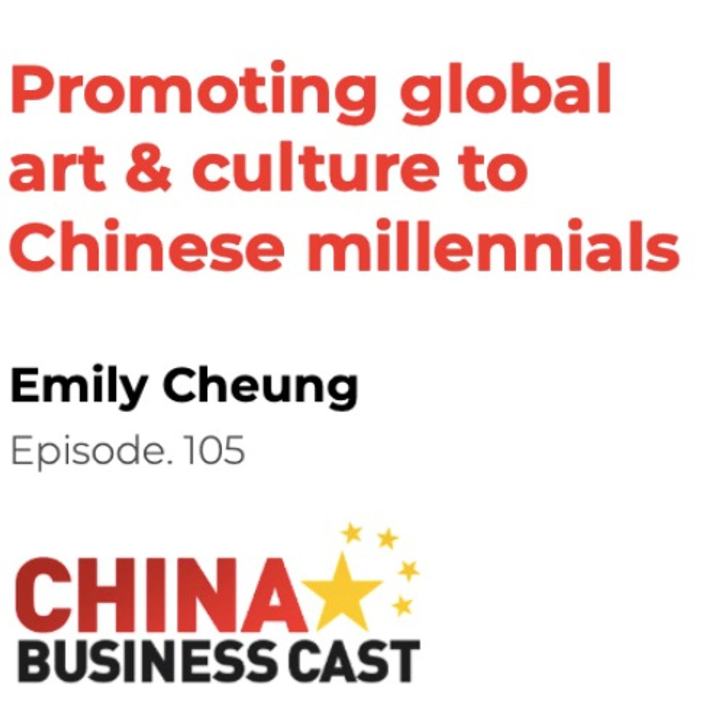 Ep. 105: Promoting global art & culture to Chinese millennials with Emily Cheung