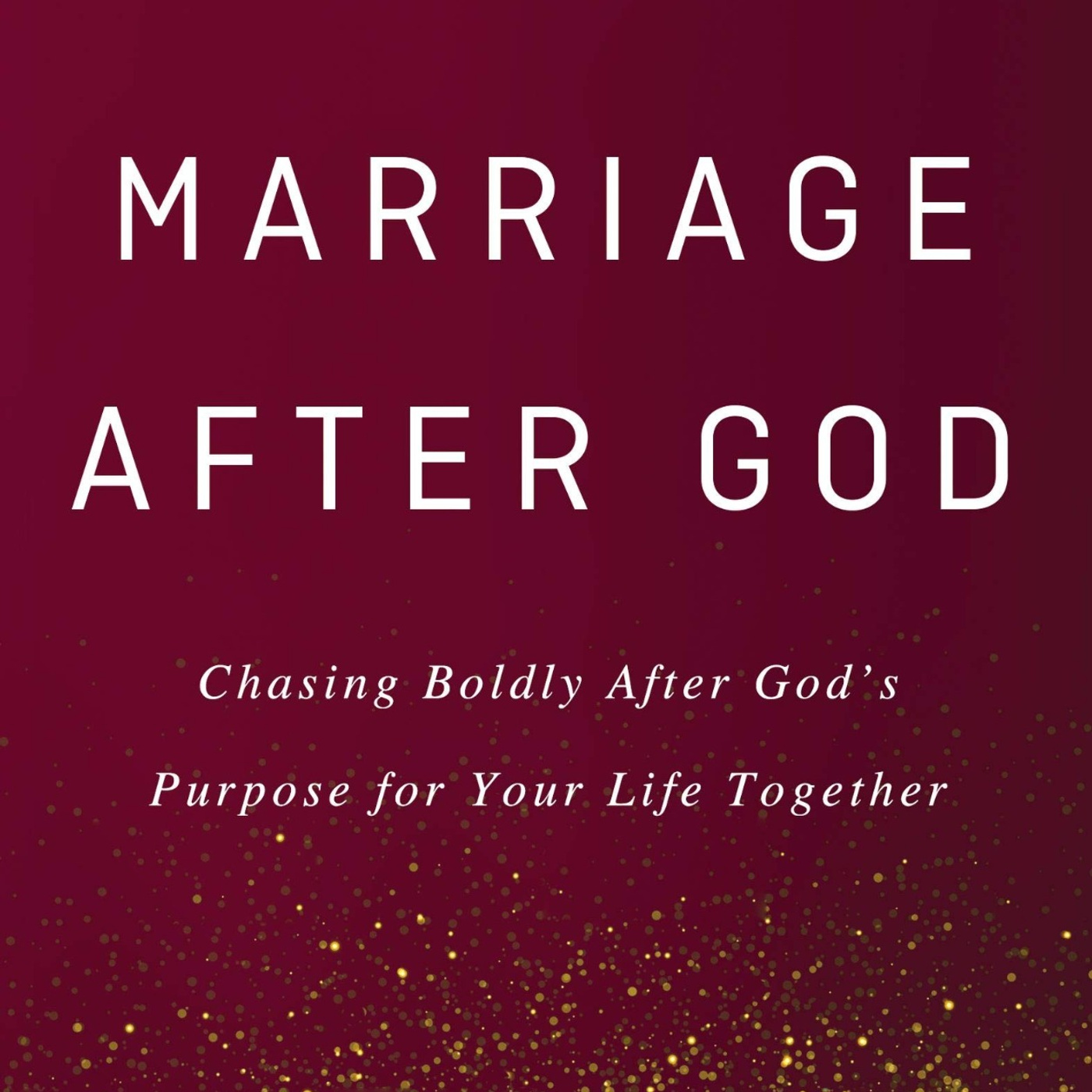 Building a Marriage to Enjoy for a Lifetime: Gleanings from Forty-Seven Years of Marriage Counseling