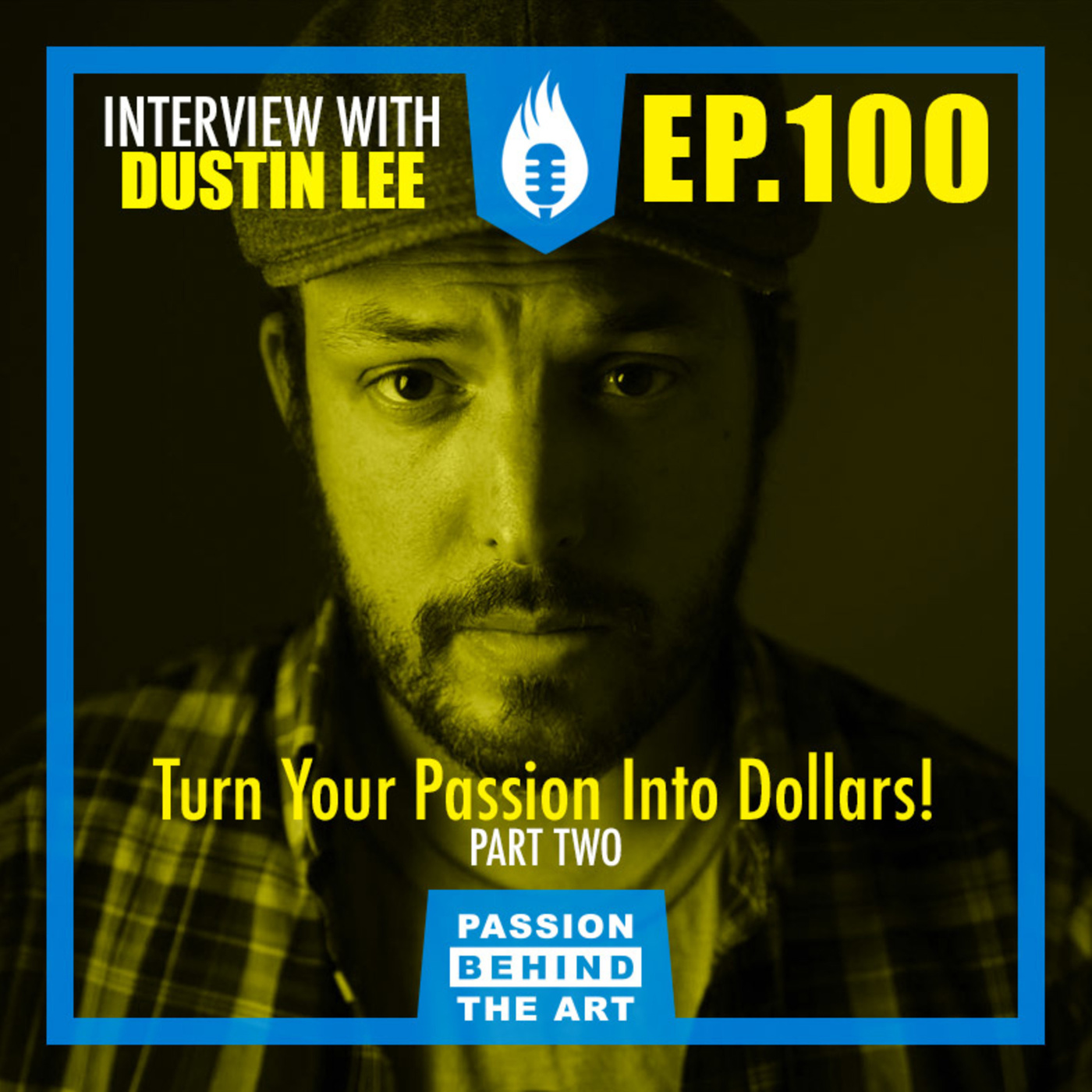 Turning Your Passion Into Dollars with Dustin Lee | Passion Behind the Art EP. 100 LIVE EVENT: PT. 2