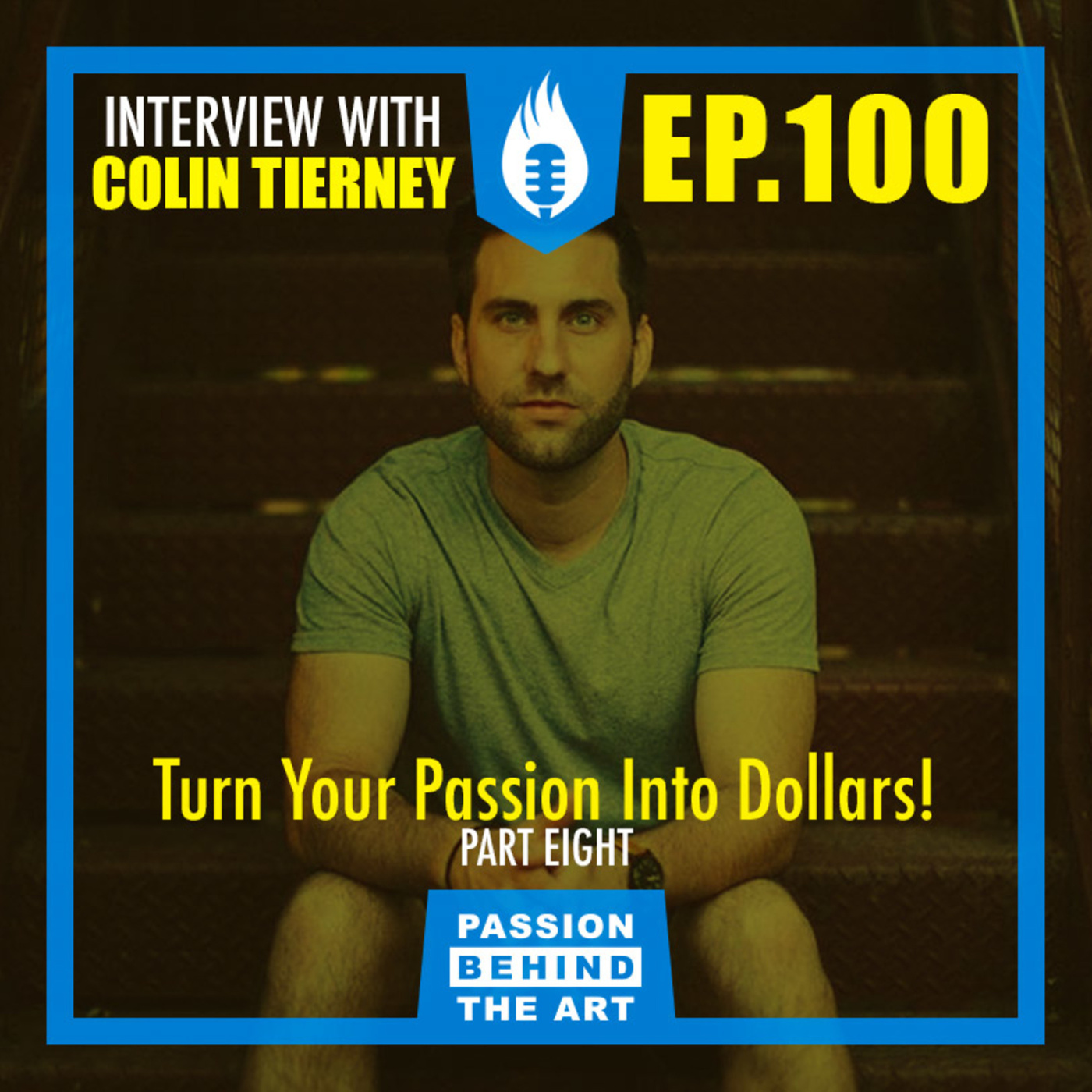 Turning Your Passion Into Dollars with Colin Tierney | Passion Behind the Art EP. 100 LIVE EVENT: PT. 8
