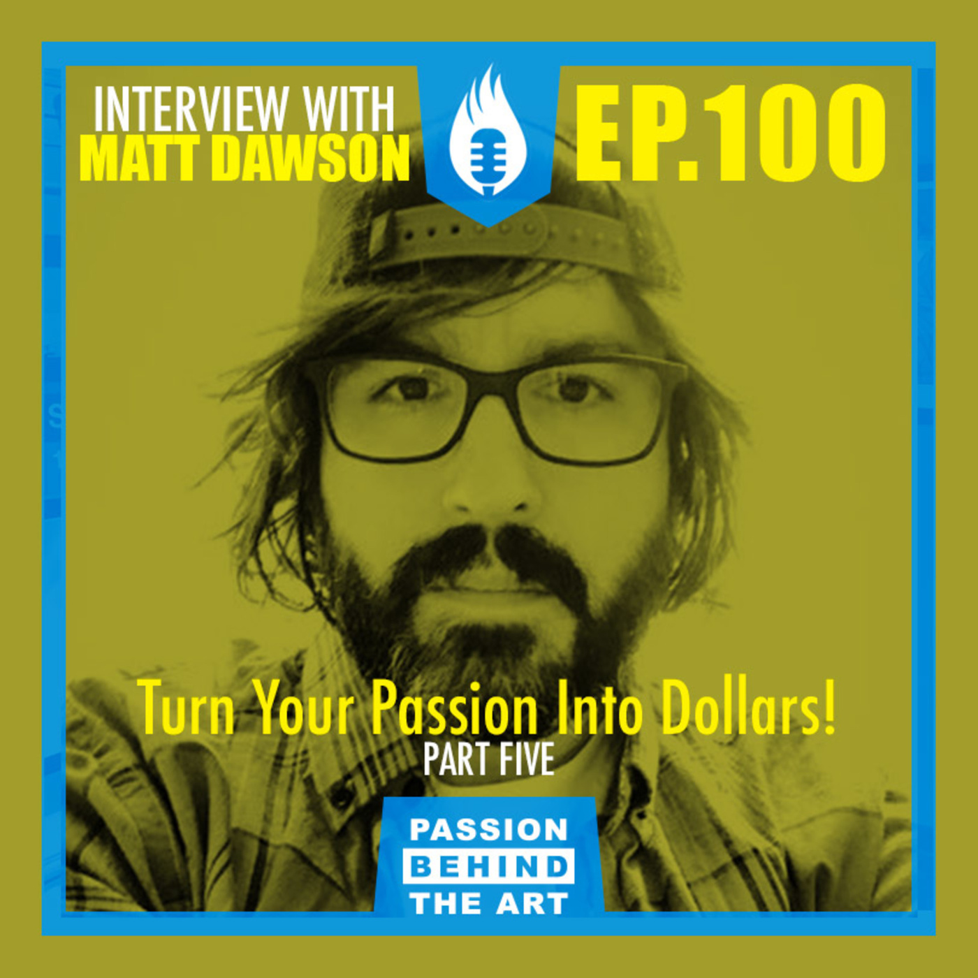 Turning Your Passion Into Dollars with Matt Dawson | Passion Behind the Art EP. 100 LIVE EVENT: PT. 5