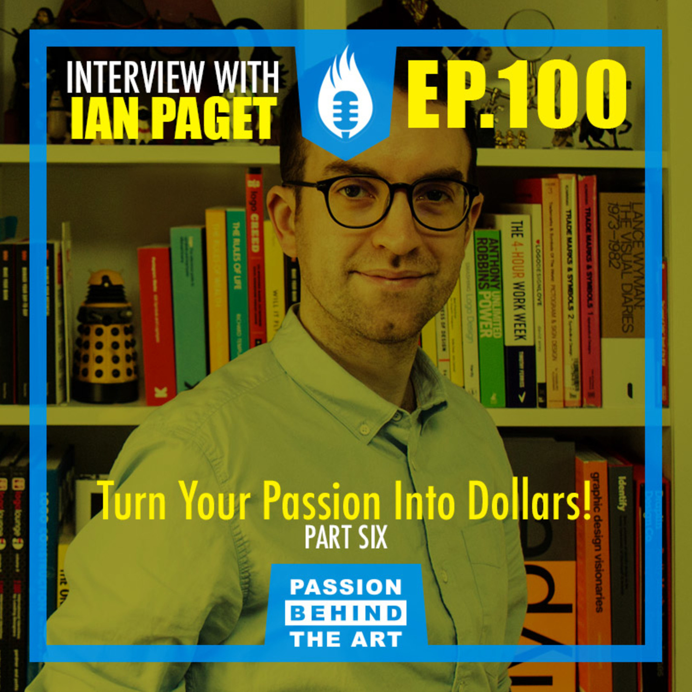 Turning Your Passion Into Dollars with Ian Paget | Passion Behind the Art EP. 100 LIVE EVENT: PT. 6