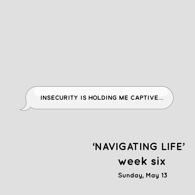 Navigating Life (Week 6)   Sunday - May 13, 2018