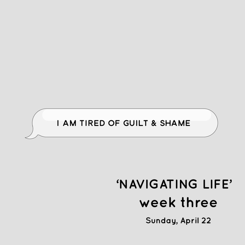 Navigating Life (Week 3) | Sunday - April 22, 2018