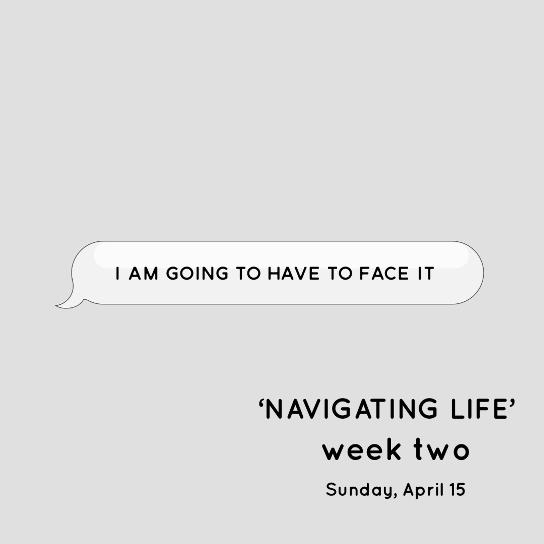 Navigating Life (Week 2)   Sunday - April 15, 2018