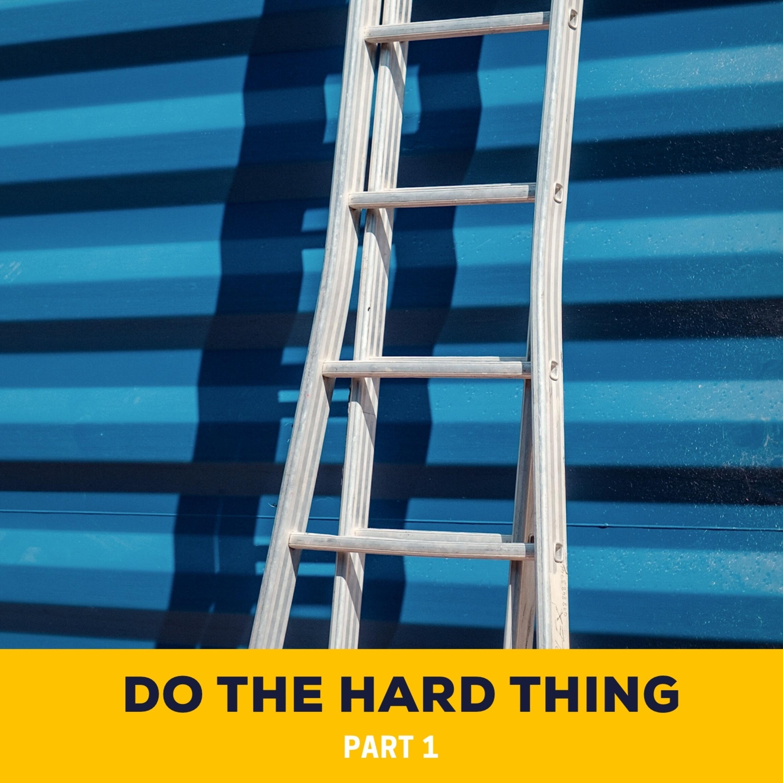 Do The Hard Thing (Part 1)   Sunday - June 24, 2018