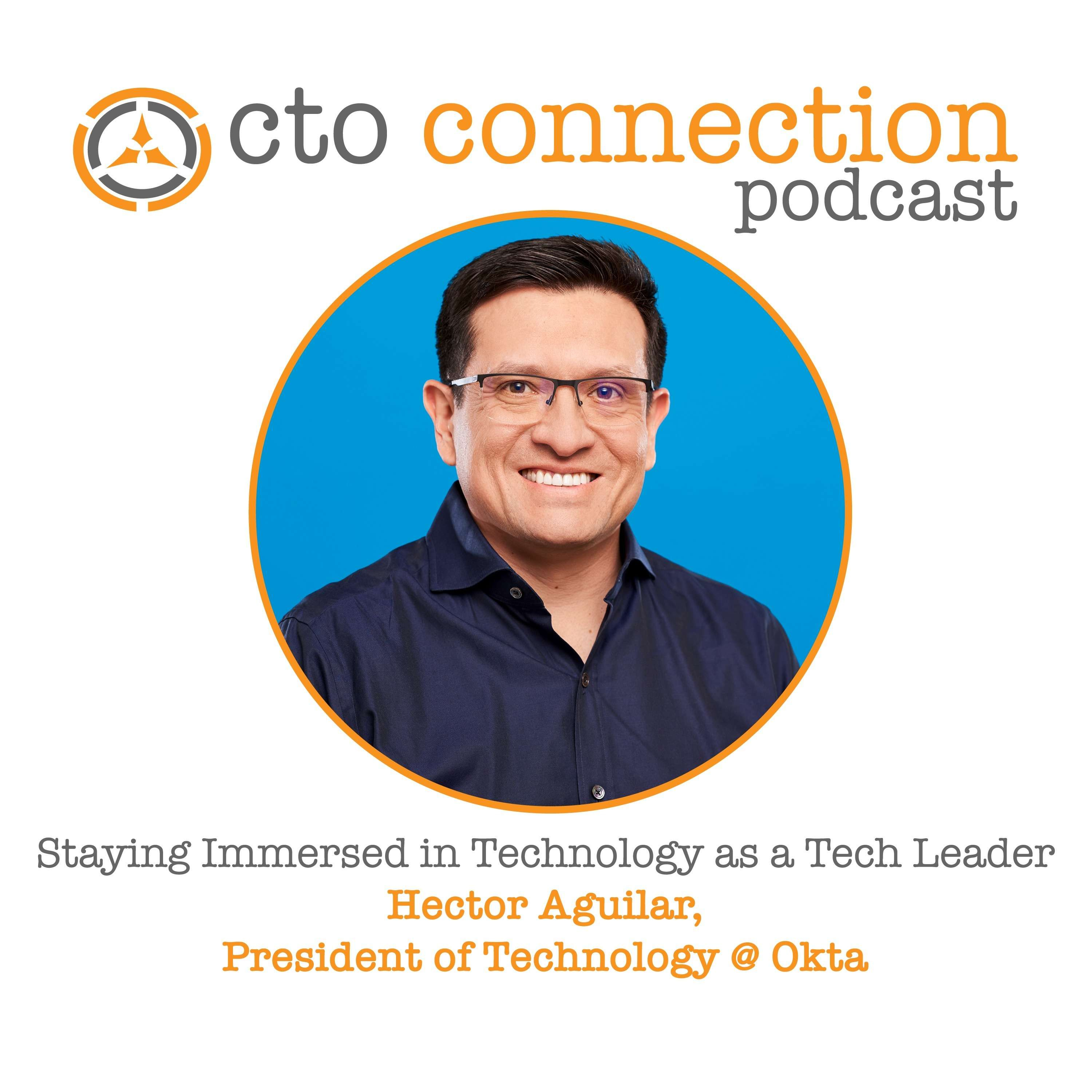 Staying Immersed in Technology as a Tech Leader with Hector Aguilar