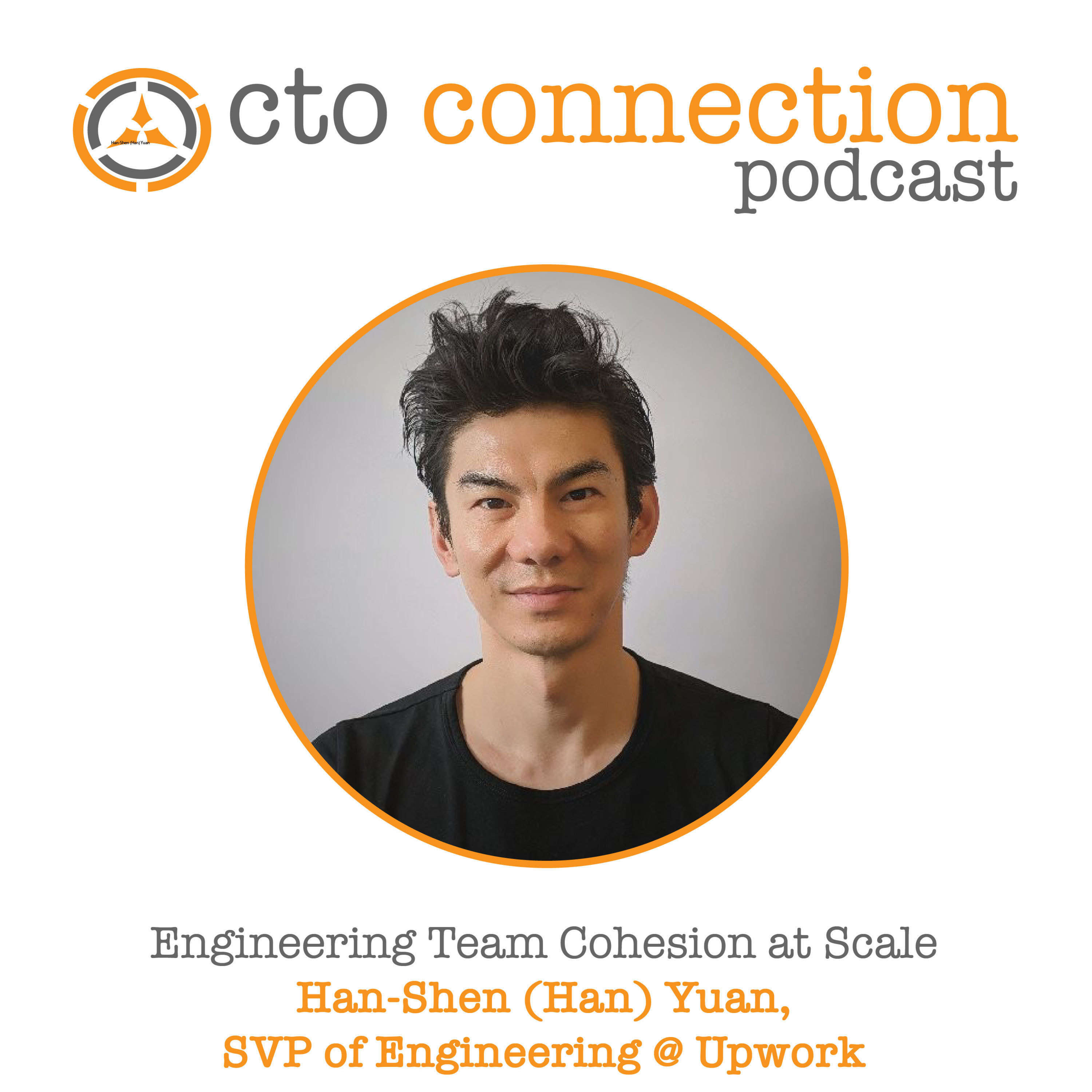 Engineering Team Cohesion at Scale with Han Yuan, SVP of Engineering @ Upwork