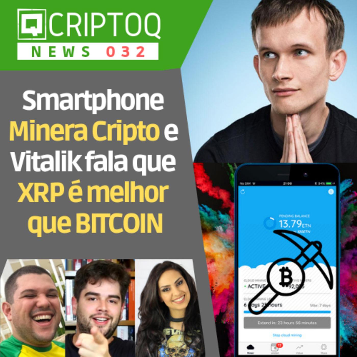 Smartphone que minera Criptomoeda e Vitalik Buterin falando que XRP é melhor que Bitcoin - CriptoQ Podcast NEWS 032