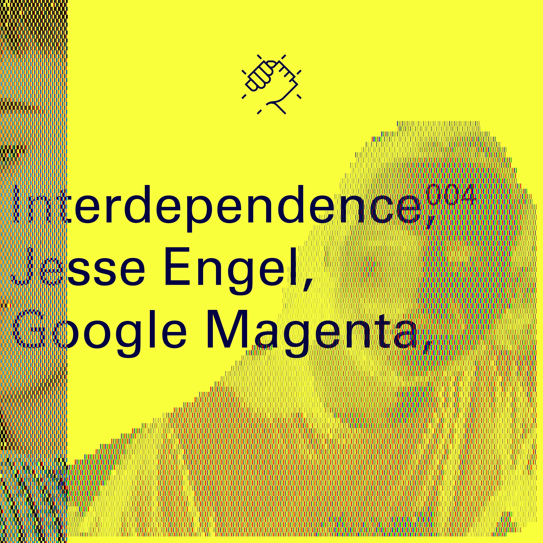 Interdependence 4 - Jesse Engel (Google Magenta)