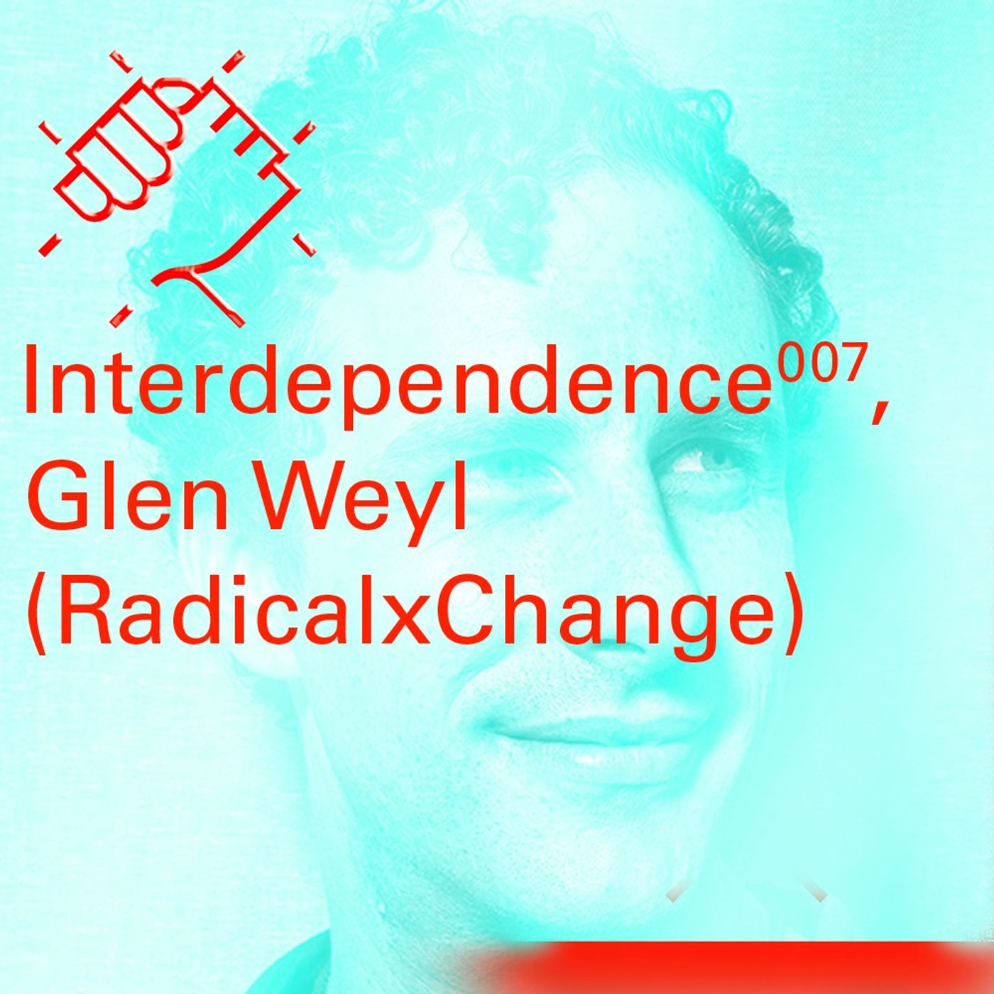Interdependence 7 : Glen Weyl (RadicalxChange)