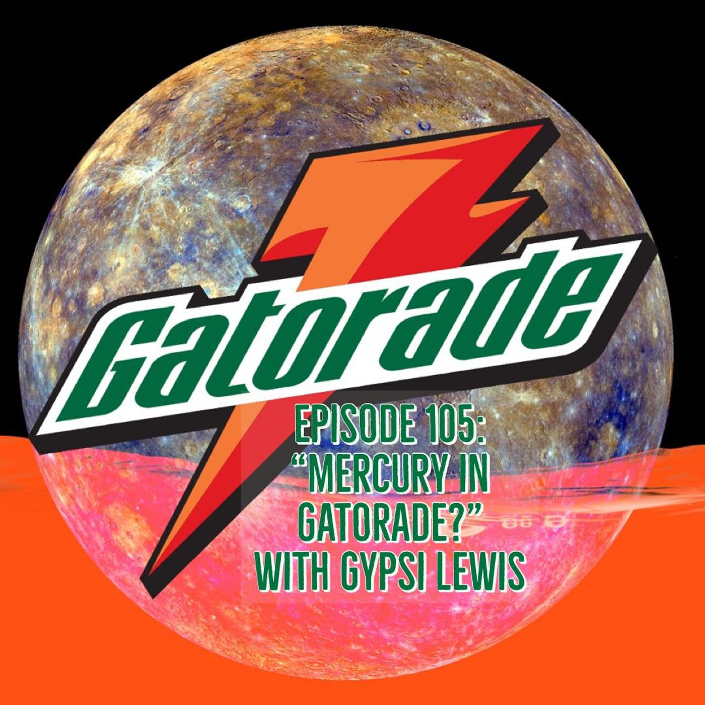 "Episode 105 - ""Mercury in Gatorade?"" with Gypsi Lewis"