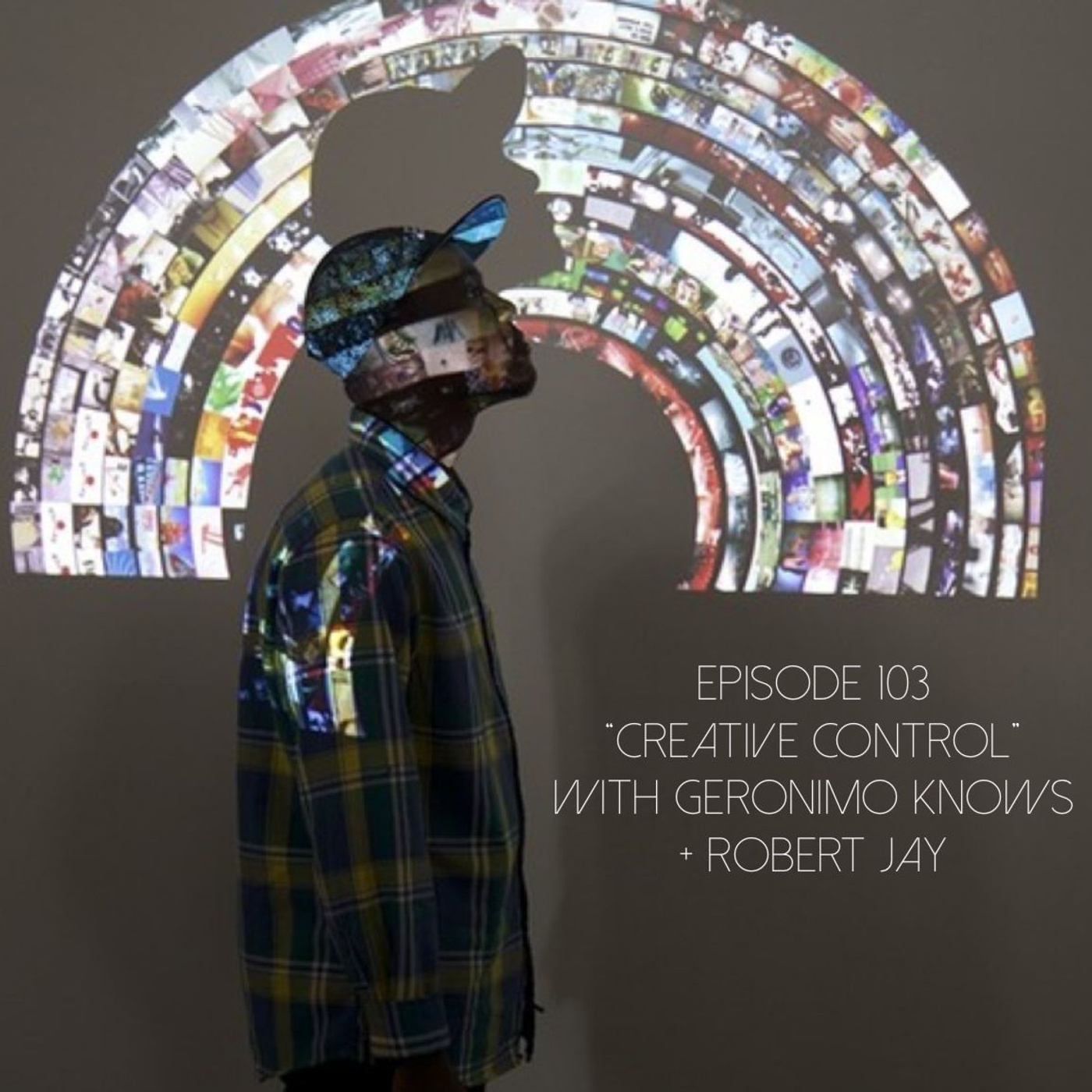 """Episode 103: """"Creative Control"""" with Geronimo Knows + Robert Jay"""
